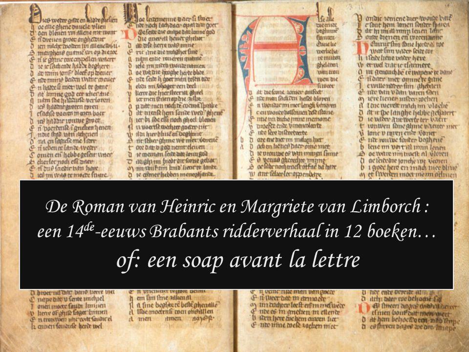 De Roman van Heinric en Margriete van Limborch : een 14 de -eeuws Brabants ridderverhaal in 12 boeken… of: een soap avant la lettre