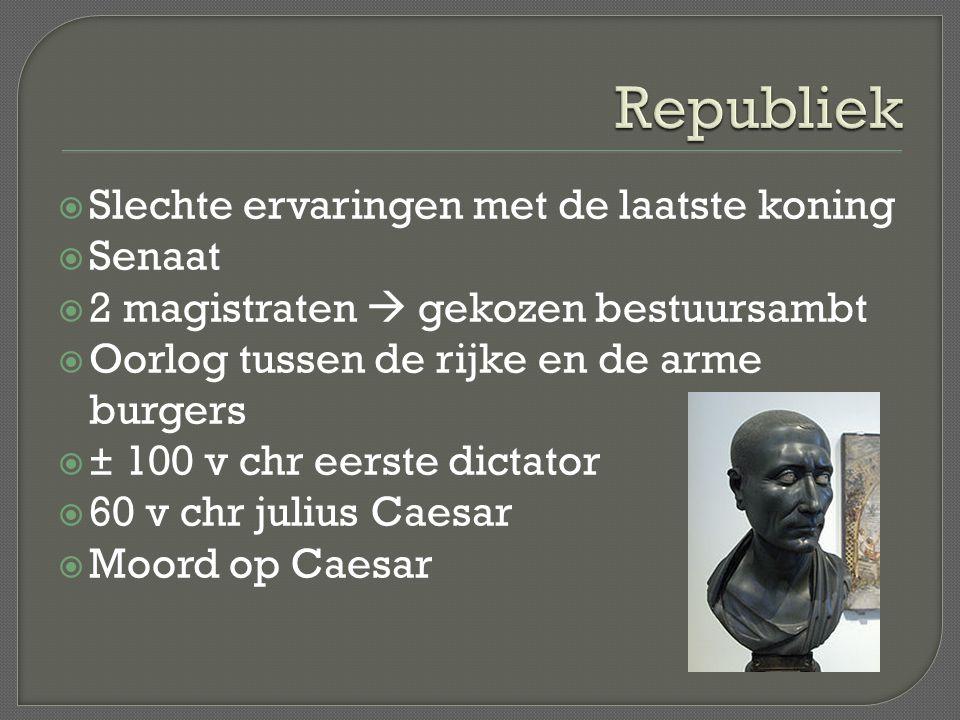  Slechte ervaringen met de laatste koning  Senaat  2 magistraten  gekozen bestuursambt  Oorlog tussen de rijke en de arme burgers  ± 100 v chr eerste dictator  60 v chr julius Caesar  Moord op Caesar