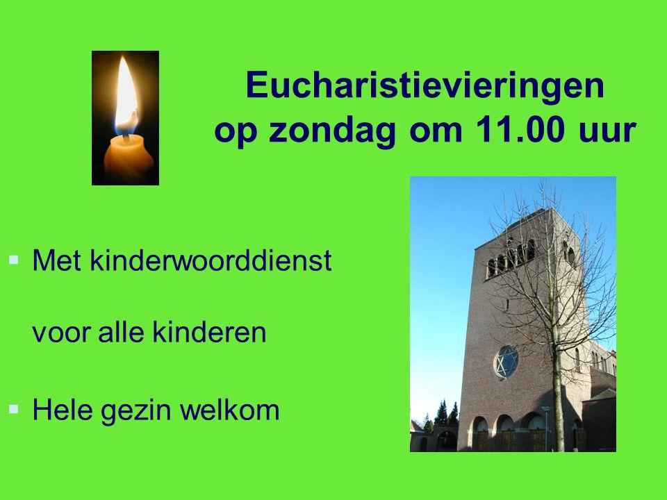 Eucharistievieringen op zondag om 11.00 uur   Met kinderwoorddienst voor alle kinderen   Hele gezin welkom