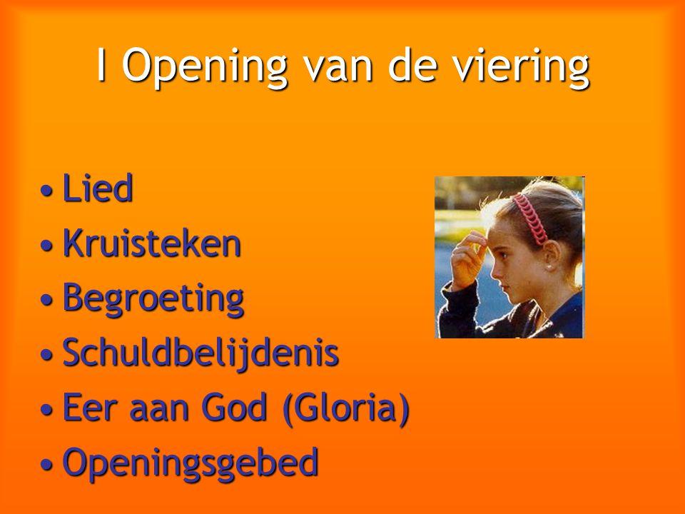 I Opening van de viering LiedLied KruistekenKruisteken BegroetingBegroeting SchuldbelijdenisSchuldbelijdenis Eer aan God (Gloria)Eer aan God (Gloria)