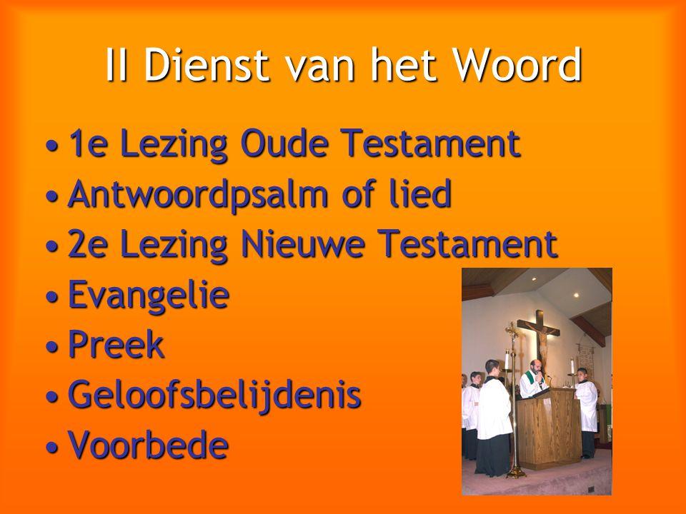 II Dienst van het Woord 1e Lezing Oude Testament1e Lezing Oude Testament Antwoordpsalm of liedAntwoordpsalm of lied 2e Lezing Nieuwe Testament2e Lezin
