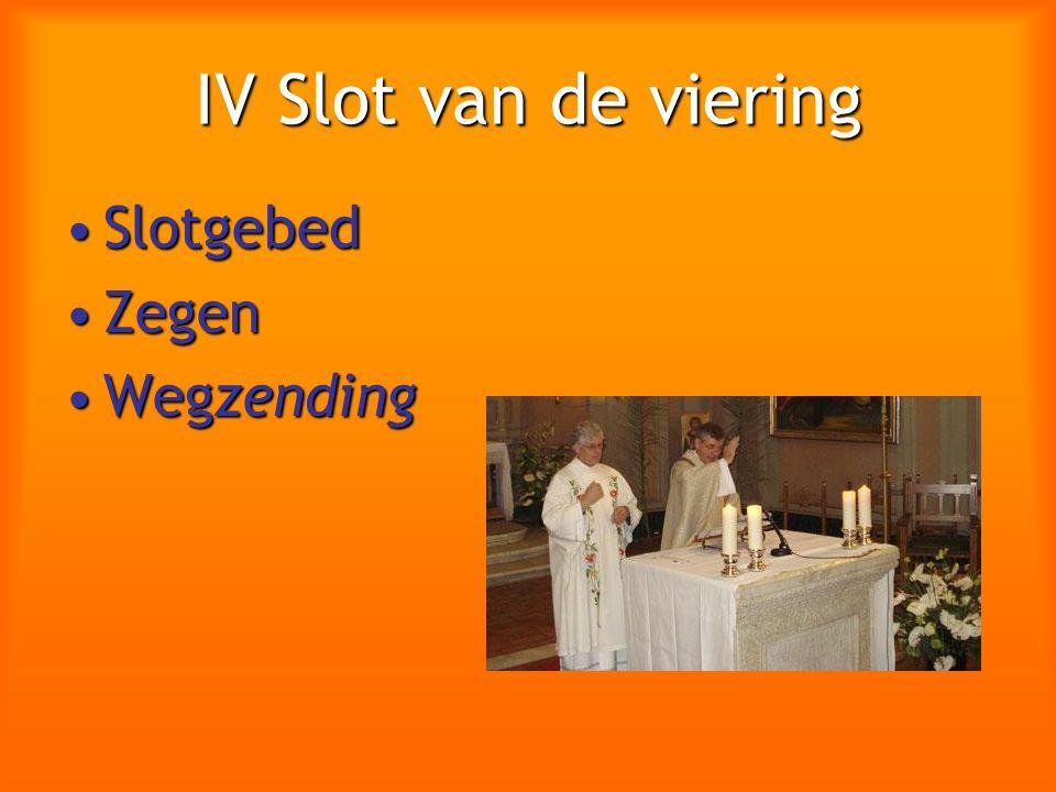 IV Slot van de viering SlotgebedSlotgebed ZegenZegen WegzendingWegzending