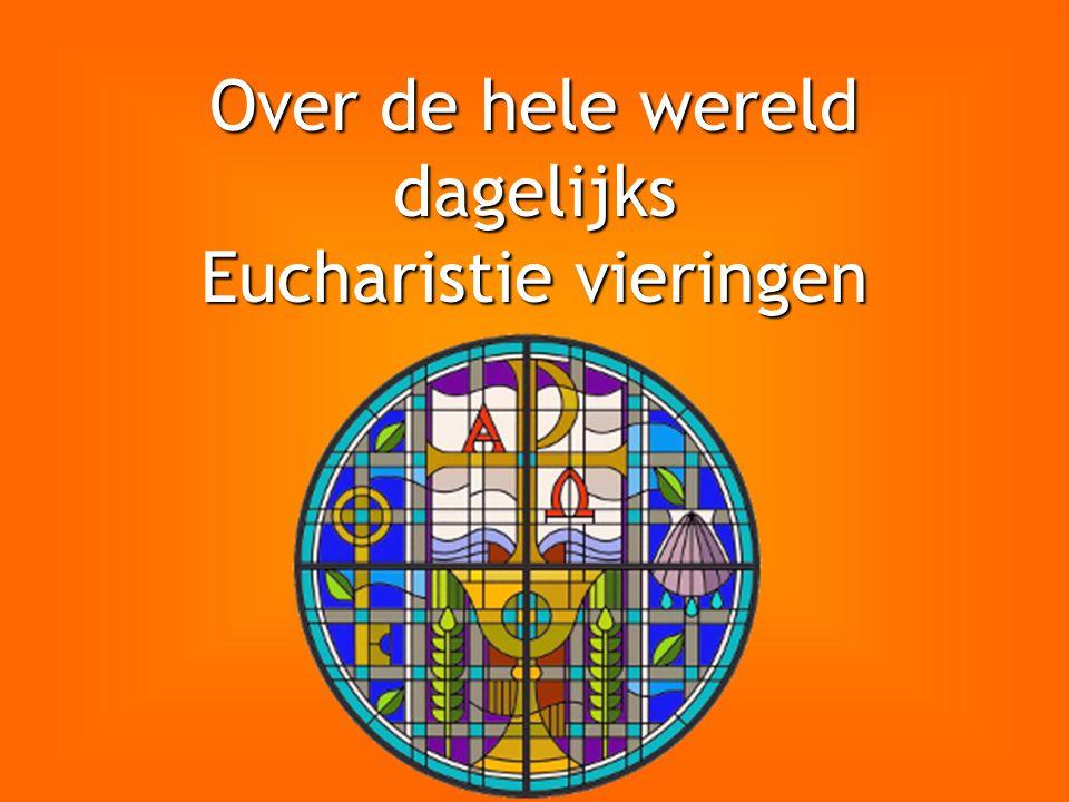 Over de hele wereld dagelijks Eucharistie vieringen