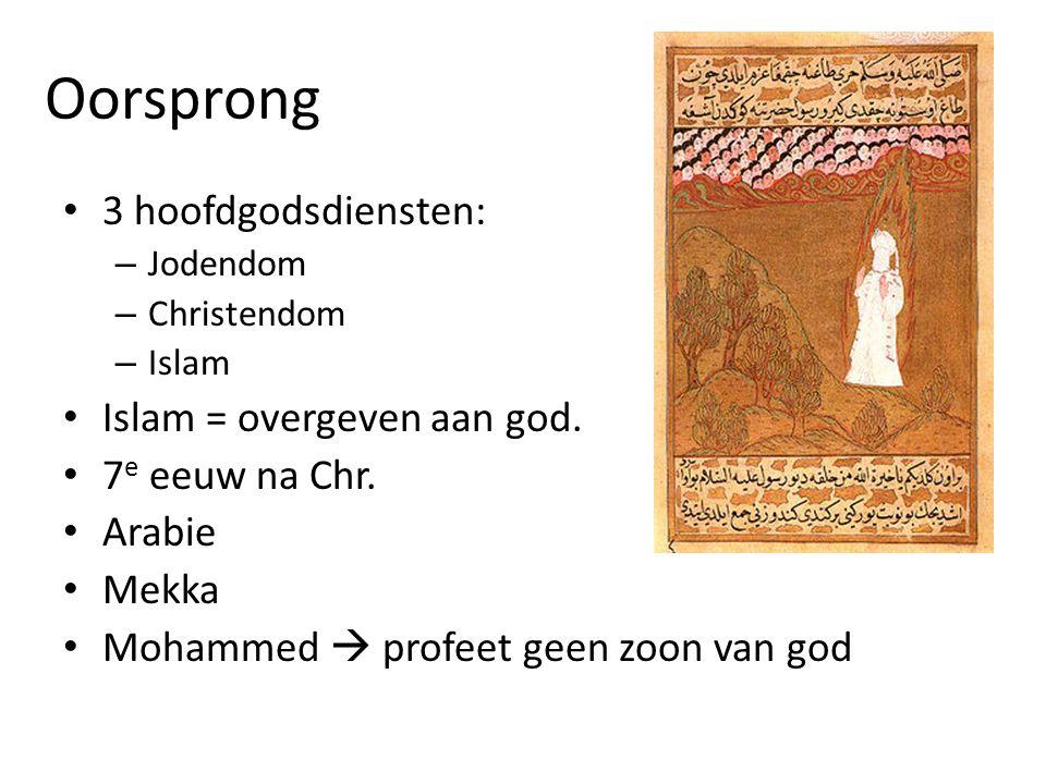 Oorsprong 3 hoofdgodsdiensten: – Jodendom – Christendom – Islam Islam = overgeven aan god. 7 e eeuw na Chr. Arabie Mekka Mohammed  profeet geen zoon