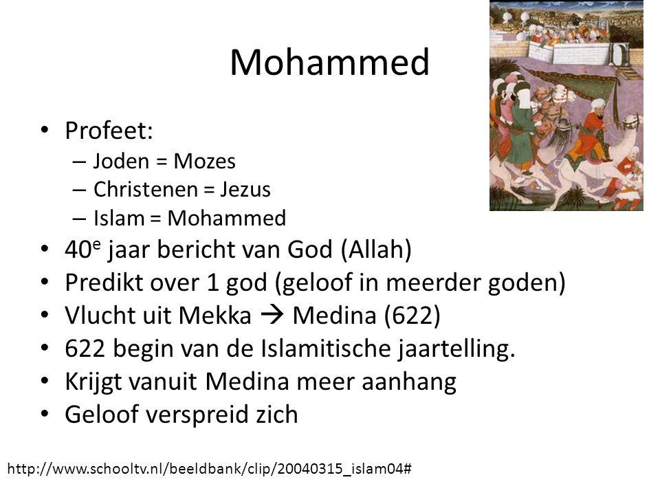 Mohammed Profeet: – Joden = Mozes – Christenen = Jezus – Islam = Mohammed 40 e jaar bericht van God (Allah) Predikt over 1 god (geloof in meerder gode