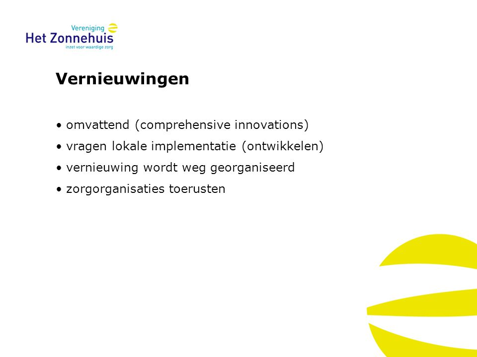 Vernieuwingen omvattend (comprehensive innovations) vragen lokale implementatie (ontwikkelen) vernieuwing wordt weg georganiseerd zorgorganisaties toerusten