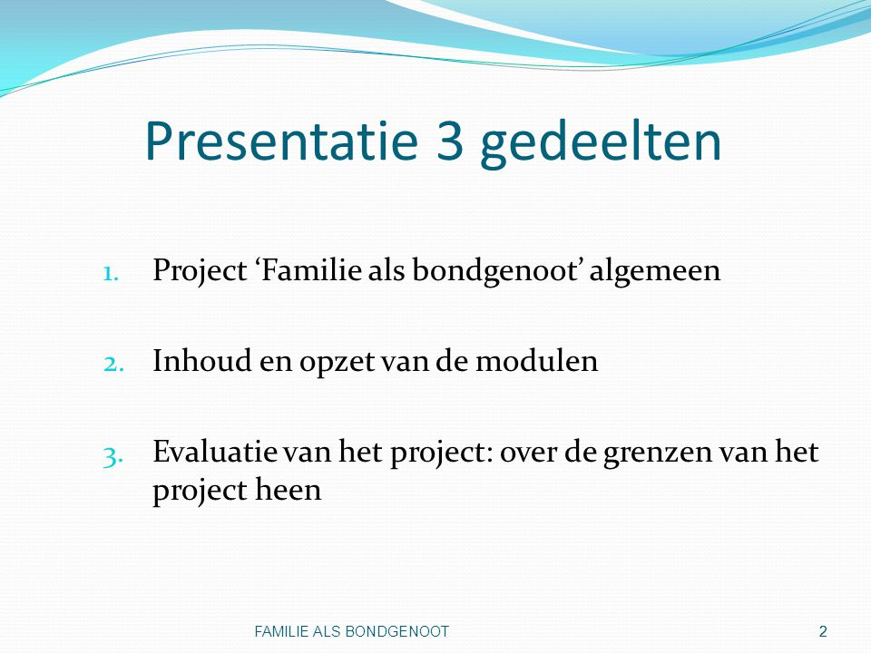 3 Uitgangspunten Ervaringskennis doet ertoe Wetenschappelijke kennis doet ertoe Praktijkkennis doet ertoe FAMILIE ALS BONDGENOOT 3