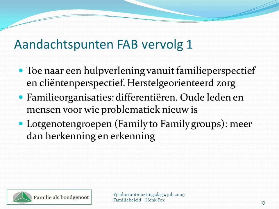 Aandachtspunten FAB vervolg 1 Toe naar een hulpverlening vanuit familieperspectief en cliëntenperspectief. Herstelgeorienteerd zorg Familieorganisatie