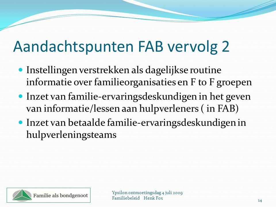 Aandachtspunten FAB vervolg 2 Instellingen verstrekken als dagelijkse routine informatie over familieorganisaties en F to F groepen Inzet van familie-