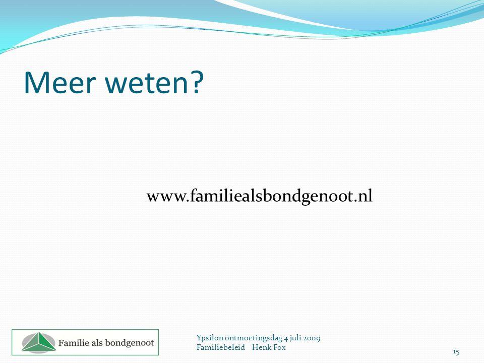 Meer weten? www.familiealsbondgenoot.nl 15 Ypsilon ontmoetingsdag 4 juli 2009 Familiebeleid Henk Fox