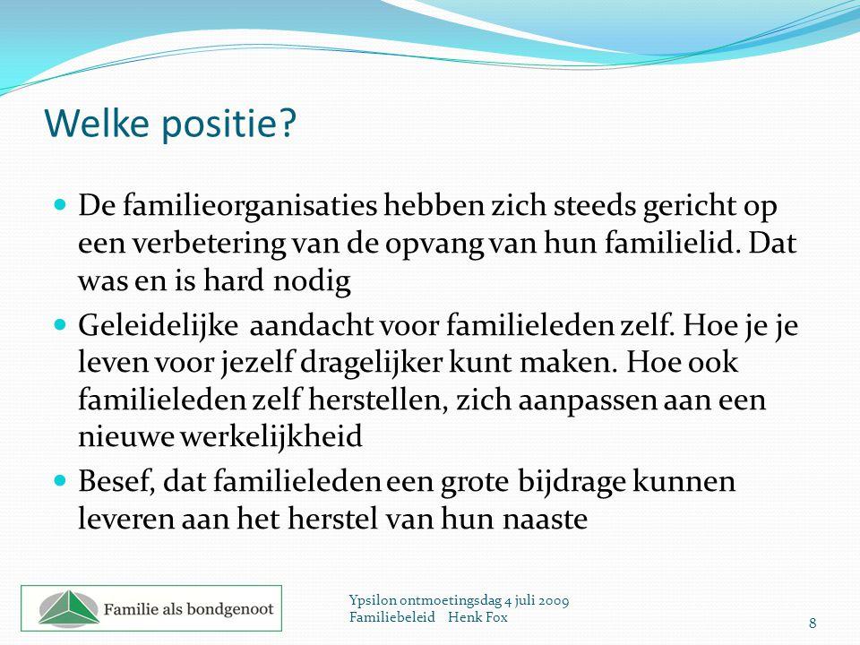 Welke positie? De familieorganisaties hebben zich steeds gericht op een verbetering van de opvang van hun familielid. Dat was en is hard nodig Geleide
