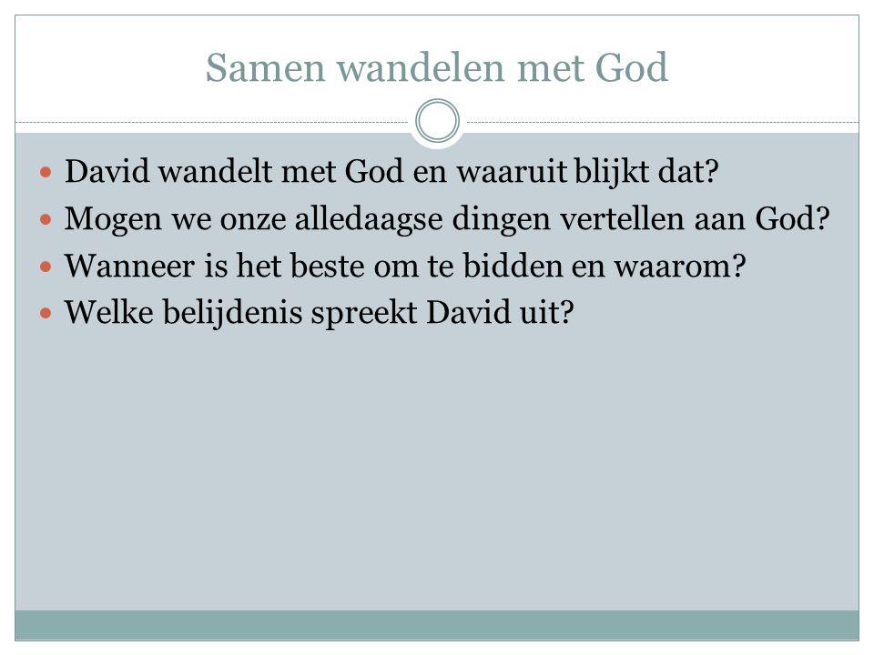 Samen wandelen met God David wandelt met God en waaruit blijkt dat? Mogen we onze alledaagse dingen vertellen aan God? Wanneer is het beste om te bidd