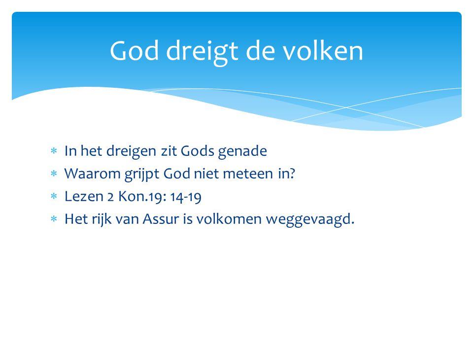  In het dreigen zit Gods genade  Waarom grijpt God niet meteen in.