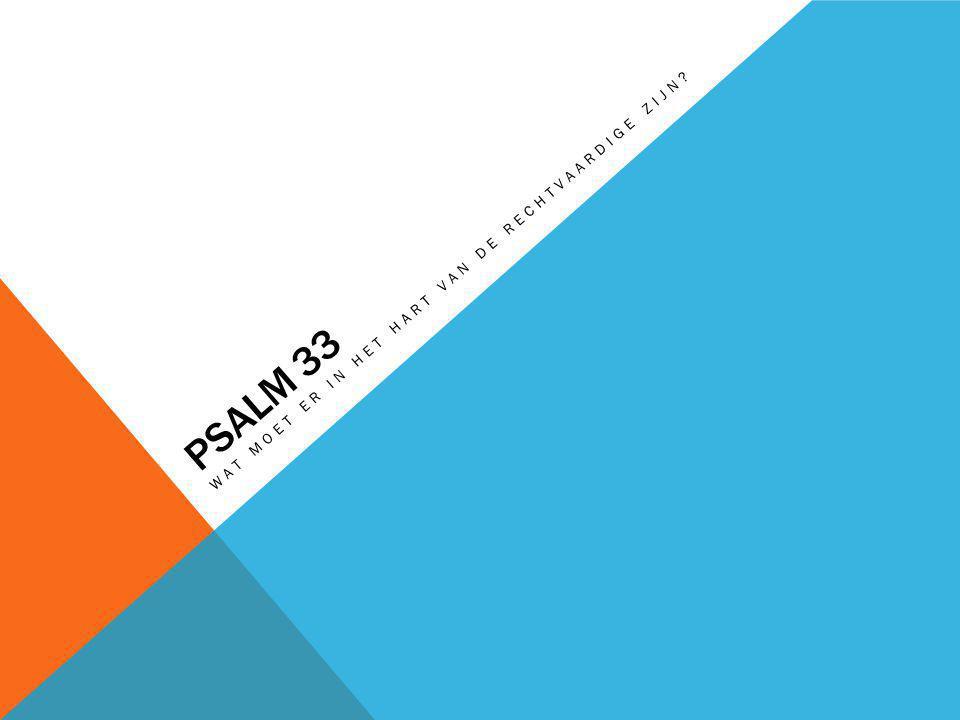 PSALM 33 WAT MOET ER IN HET HART VAN DE RECHTVAARDIGE ZIJN?