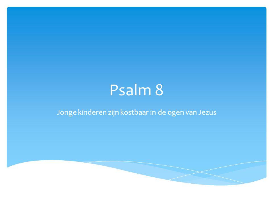 Psalm 8 Jonge kinderen zijn kostbaar in de ogen van Jezus