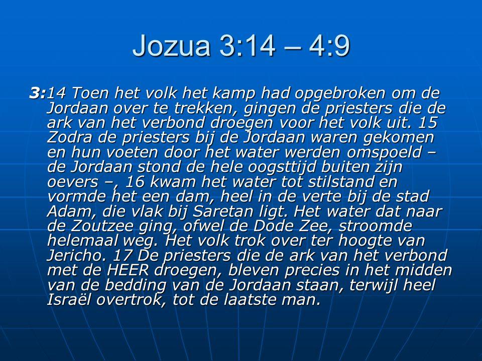 Jozua 3:14 – 4:9 3:14 Toen het volk het kamp had opgebroken om de Jordaan over te trekken, gingen de priesters die de ark van het verbond droegen voor het volk uit.