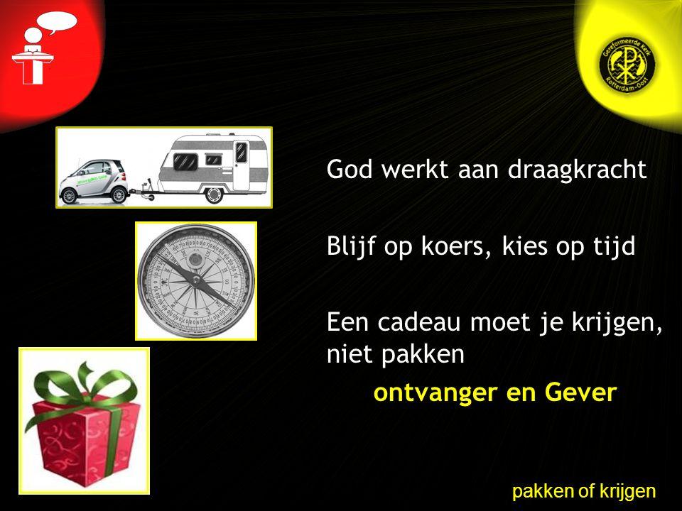 God werkt aan draagkracht Blijf op koers, kies op tijd Een cadeau moet je krijgen, niet pakken ontvanger en Gever pakken of krijgen