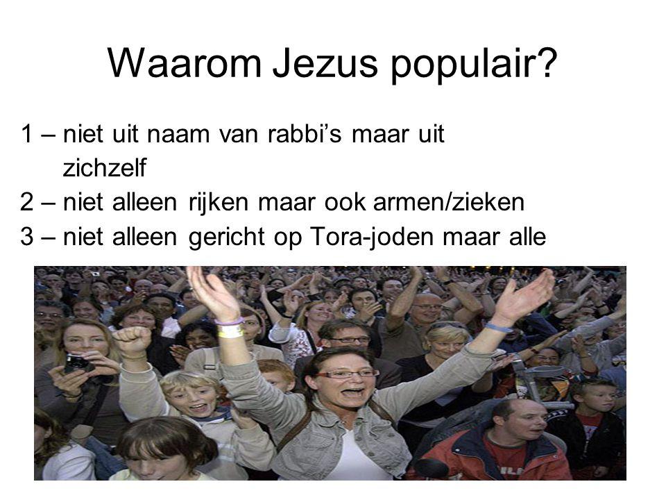 Waarom Jezus populair? 1 – niet uit naam van rabbi's maar uit zichzelf 2 – niet alleen rijken maar ook armen/zieken 3 – niet alleen gericht op Tora-jo