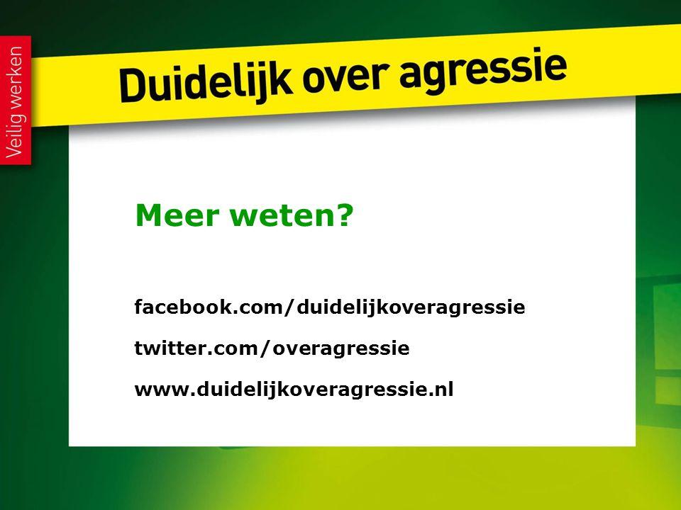Meer weten? facebook.com/duidelijkoveragressie twitter.com/overagressie www.duidelijkoveragressie.nl