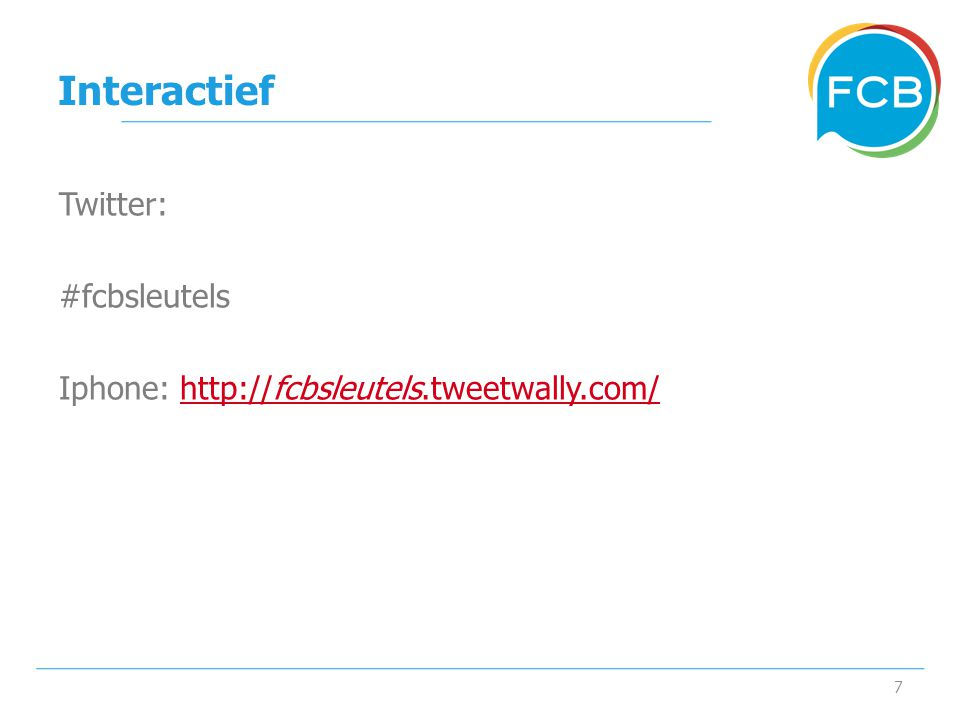 Interactief 7 Twitter: #fcbsleutels Iphone: http://fcbsleutels.tweetwally.com/http://fcbsleutels.tweetwally.com/