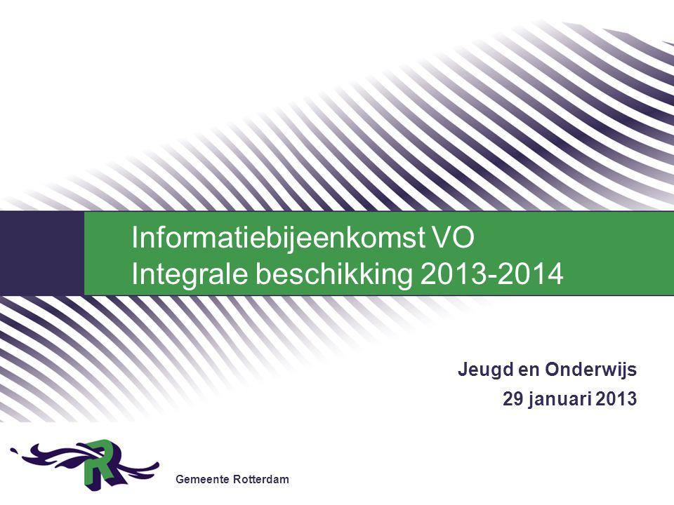 Gemeente Rotterdam Jeugd en Onderwijs 29 januari 2013 Informatiebijeenkomst VO Integrale beschikking 2013-2014