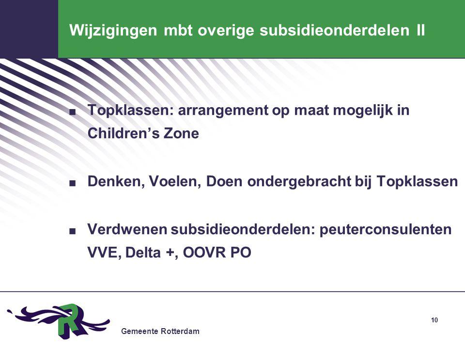 Gemeente Rotterdam 10 Wijzigingen mbt overige subsidieonderdelen II. Topklassen: arrangement op maat mogelijk in Children's Zone. Denken, Voelen, Doen