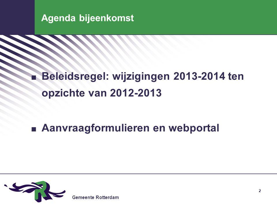 Gemeente Rotterdam 2 Agenda bijeenkomst. Beleidsregel: wijzigingen 2013-2014 ten opzichte van 2012-2013. Aanvraagformulieren en webportal 2
