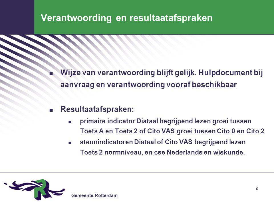 Gemeente Rotterdam 6 Verantwoording en resultaatafspraken. Wijze van verantwoording blijft gelijk. Hulpdocument bij aanvraag en verantwoording vooraf