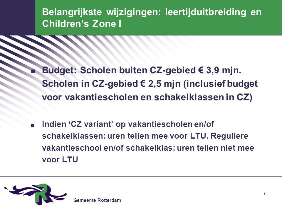 Gemeente Rotterdam 77 Belangrijkste wijzigingen: leertijduitbreiding en Children's Zone I. Budget: Scholen buiten CZ-gebied € 3,9 mjn. Scholen in CZ-g