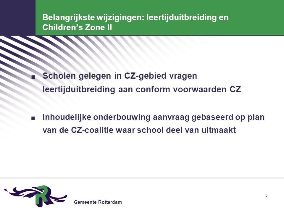 Gemeente Rotterdam 8 Belangrijkste wijzigingen: leertijduitbreiding en Children's Zone II. Scholen gelegen in CZ-gebied vragen leertijduitbreiding aan
