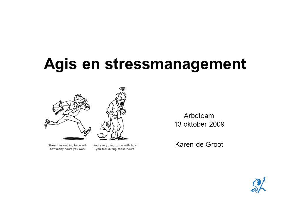 Arboteam 13 oktober 2009 Karen de Groot Agis en stressmanagement