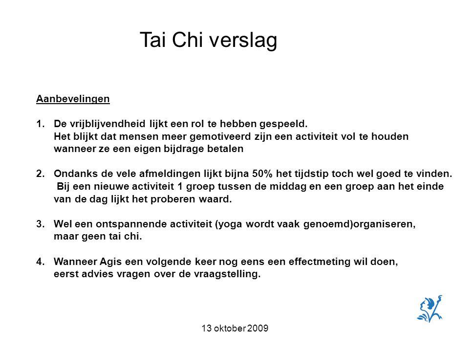 13 oktober 2009 Tai Chi verslag Aanbevelingen 1.De vrijblijvendheid lijkt een rol te hebben gespeeld.
