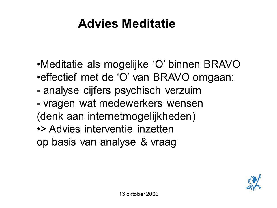 Advies Meditatie Meditatie als mogelijke 'O' binnen BRAVO effectief met de 'O' van BRAVO omgaan: - analyse cijfers psychisch verzuim - vragen wat medewerkers wensen (denk aan internetmogelijkheden) > Advies interventie inzetten op basis van analyse & vraag