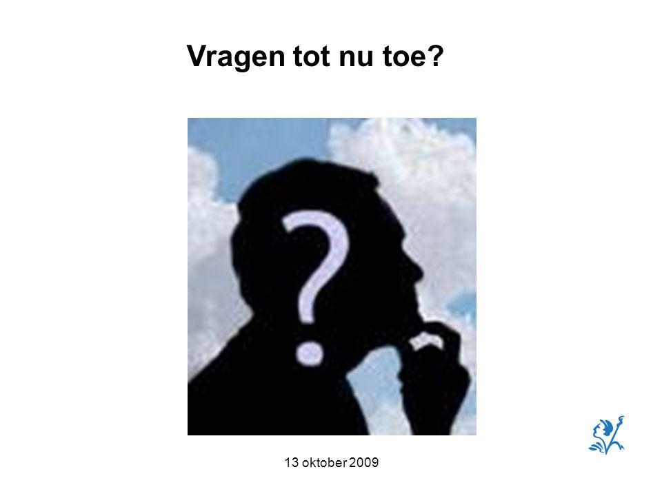 13 oktober 2009 Vragen tot nu toe