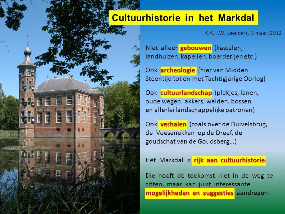 Cultuurhistorie in het Markdal gebouwen Niet alleen gebouwen (kastelen, landhuizen, kapellen, boerderijen etc.) archeologie Ook archeologie (hier van