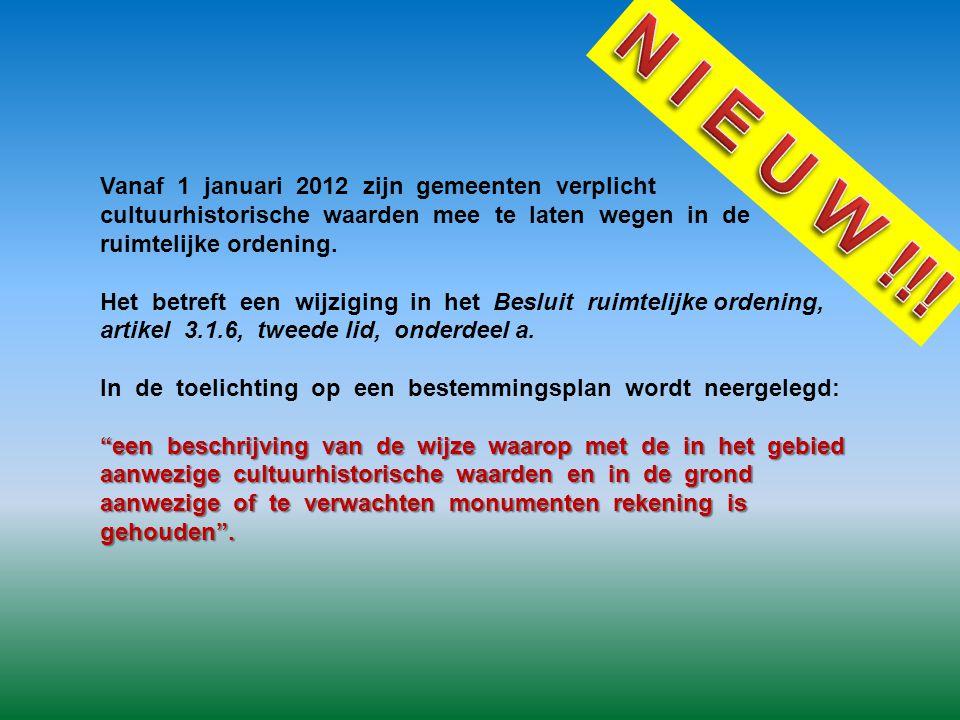 Vanaf 1 januari 2012 zijn gemeenten verplicht cultuurhistorische waarden mee te laten wegen in de ruimtelijke ordening. Het betreft een wijziging in h