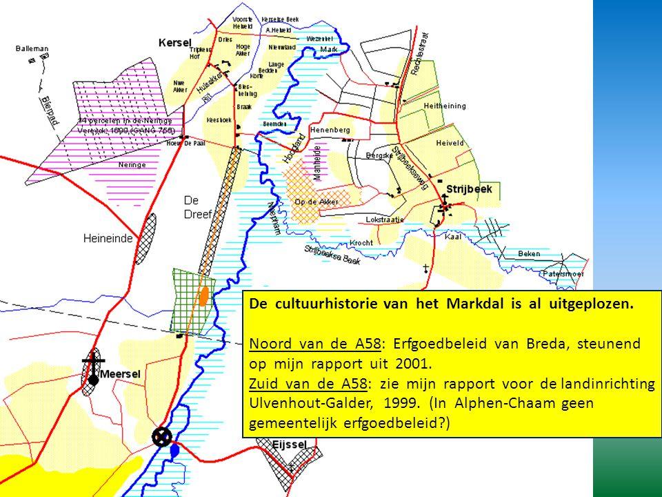 De cultuurhistorie van het Markdal is al uitgeplozen. Noord van de A58: Erfgoedbeleid van Breda, steunend op mijn rapport uit 2001. Zuid van de A58: z