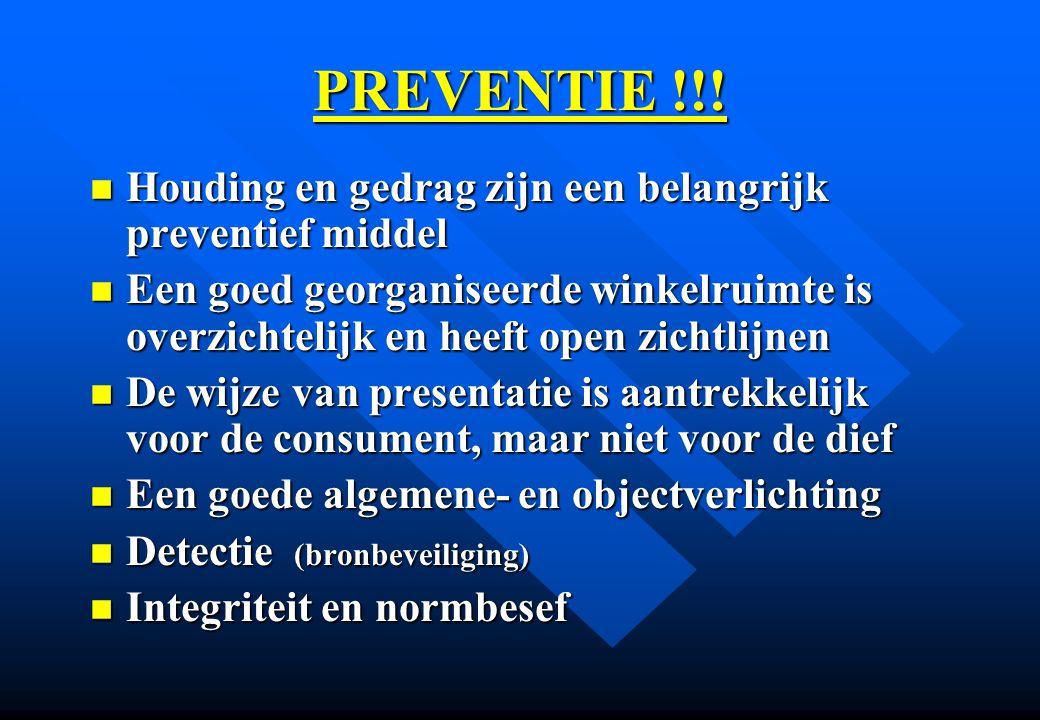 PREVENTIE !!! n Houding en gedrag zijn een belangrijk preventief middel n Een goed georganiseerde winkelruimte is overzichtelijk en heeft open zichtli