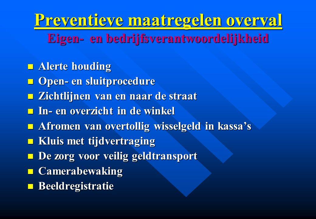 Preventieve maatregelen overval Eigen- en bedrijfsverantwoordelijkheid n Alerte houding n Open- en sluitprocedure n Zichtlijnen van en naar de straat
