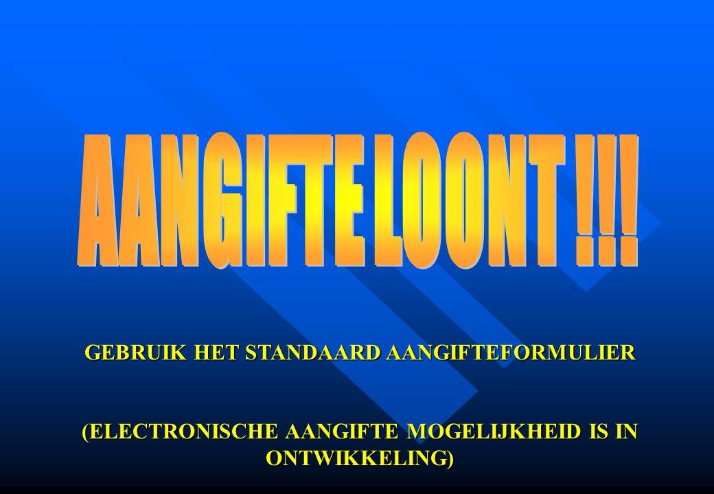 GEBRUIK HET STANDAARD AANGIFTEFORMULIER (ELECTRONISCHE AANGIFTE MOGELIJKHEID IS IN ONTWIKKELING)