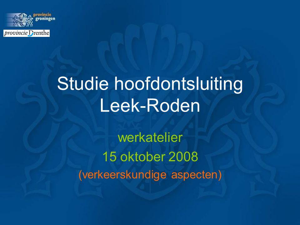 Studie hoofdontsluiting Leek-Roden werkatelier 15 oktober 2008 (verkeerskundige aspecten)