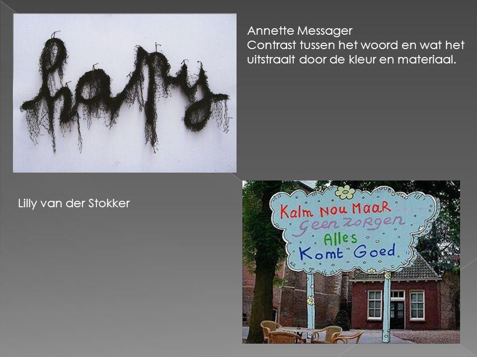 Annette Messager Contrast tussen het woord en wat het uitstraalt door de kleur en materiaal. Lilly van der Stokker