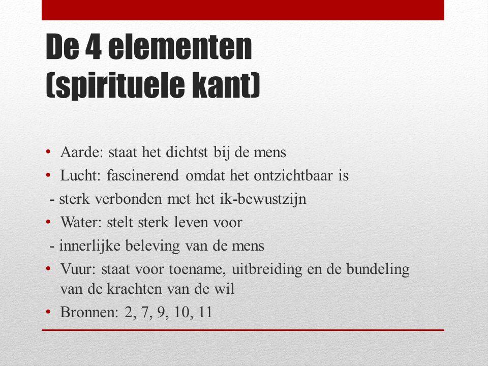 De 4 elementen (spirituele kant) Aarde: staat het dichtst bij de mens Lucht: fascinerend omdat het ontzichtbaar is - sterk verbonden met het ik-bewust