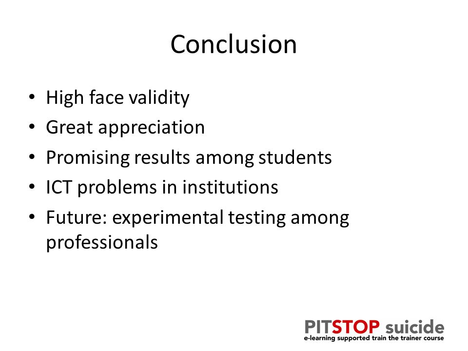 Conclusion High face validity Great appreciation Promising results among students ICT problems in institutions Future: experimental testing among professionals