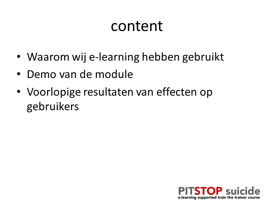 content Waarom wij e-learning hebben gebruikt Demo van de module Voorlopige resultaten van effecten op gebruikers