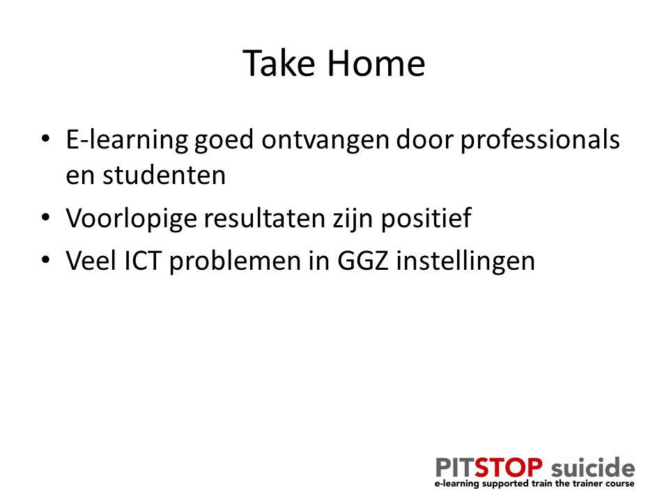 Take Home E-learning goed ontvangen door professionals en studenten Voorlopige resultaten zijn positief Veel ICT problemen in GGZ instellingen