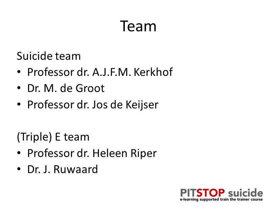 Team Suicide team Professor dr. A.J.F.M. Kerkhof Dr. M. de Groot Professor dr. Jos de Keijser (Triple) E team Professor dr. Heleen Riper Dr. J. Ruwaar