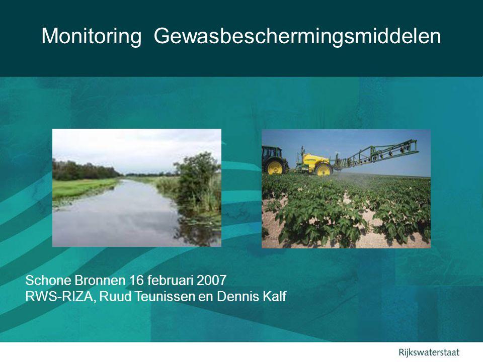 Schone Bronnen 16 februari 2007 RWS-RIZA, Ruud Teunissen en Dennis Kalf Monitoring Gewasbeschermingsmiddelen