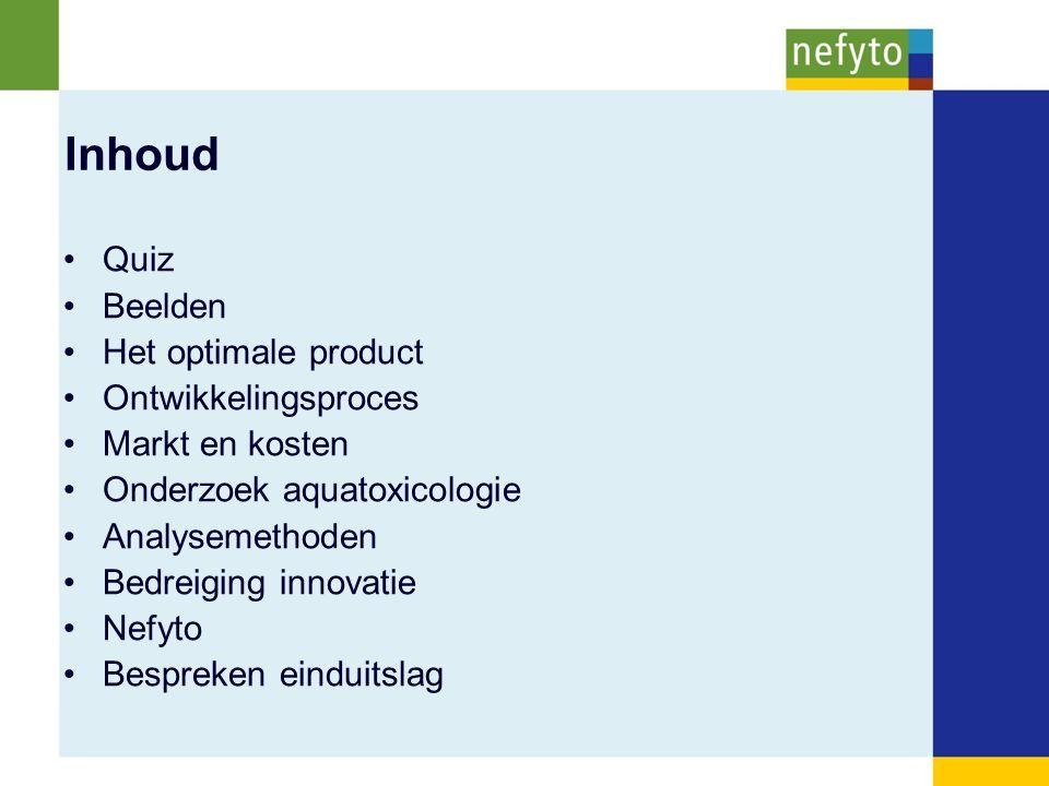 Inhoud Quiz Beelden Het optimale product Ontwikkelingsproces Markt en kosten Onderzoek aquatoxicologie Analysemethoden Bedreiging innovatie Nefyto Bespreken einduitslag