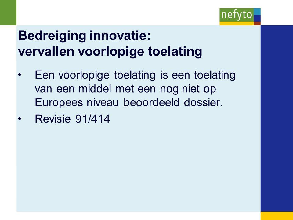 Bedreiging innovatie: vervallen voorlopige toelating Een voorlopige toelating is een toelating van een middel met een nog niet op Europees niveau beoo